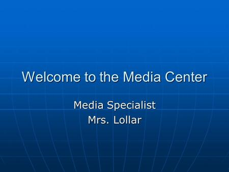 Welcome to the Media Center Media Specialist Mrs. Lollar.