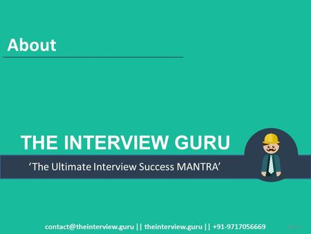THE INTERVIEW GURU 'The Ultimate Interview Success MANTRA' About || theinterview.guru || +91-9717056669 Slide 1.