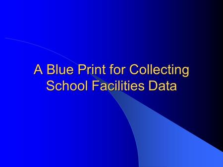 A Blue Print for Collecting School Facilities Data.
