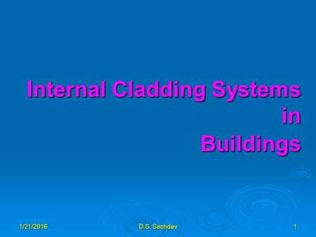 1/21/2016D.S. Sachdev1 Internal Cladding Systems in Buildings.