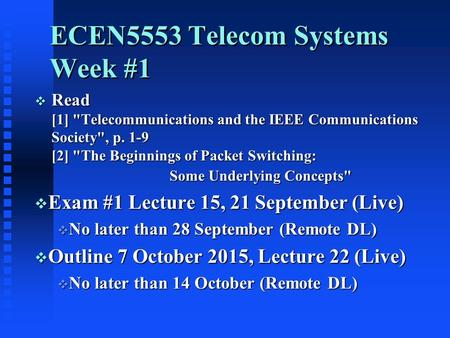 ECEN5553 Telecom Systems Week #1  Read [1] Telecommunications and the IEEE Communications Society, p. 1-9 [2] The Beginnings of Packet Switching: