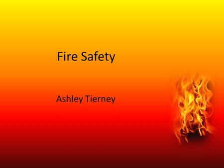 Fire Safety Ashley Tierney. Stats. What Causes Fires? Matches Lighters Appliances Electrical Wiring Stoves Carelessness.