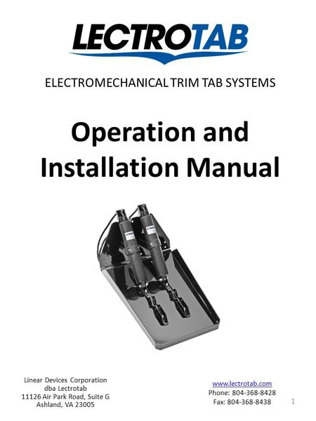 Operation and Installation Manual ELECTROMECHANICAL TRIM TAB SYSTEMS Linear Devices Corporation dba Lectrotab 11126 Air Park Road, Suite G Ashland, VA.