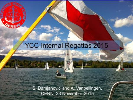 1 1 YCC Internal Regattas 2015 S. Damjanovic and A. Vanbellingen, CERN, 23 November 2015.