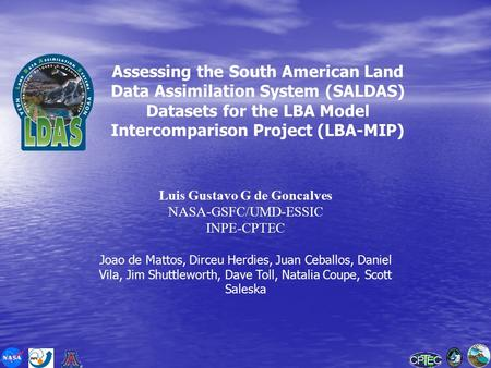 Assessing the South American Land Data Assimilation System (SALDAS) Datasets for the LBA Model Intercomparison Project (LBA-MIP) Luis Gustavo G de Goncalves.