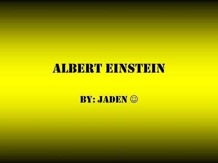 Albert Einstein By: Jaden. Facts About Albert Einstein Albert grew up in Munich, Germany, at a time when teachers were very strict. When Albert was about.