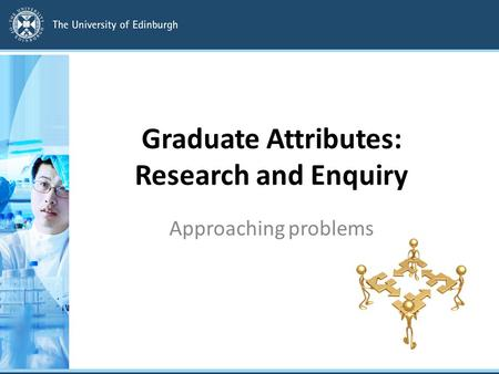 Graduate Attributes: Research and Enquiry Approaching problems.