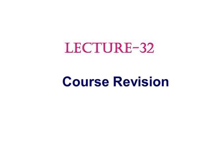 Course Revision LECTURE-32. Marketing: Creating and Capturing Customer Value LECTURE-1.