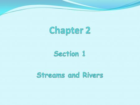 Chapter 2 Section 1 Streams and Rivers