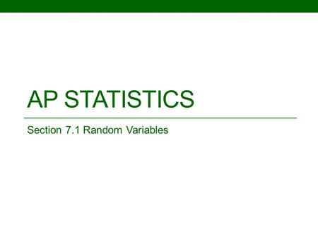 AP STATISTICS Section 7.1 Random Variables. Objective: To be able to recognize discrete and continuous random variables and calculate probabilities using.