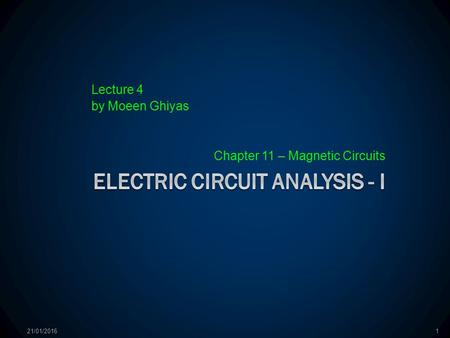 Lecture 4 by Moeen Ghiyas Chapter 11 – Magnetic Circuits 21/01/20161.