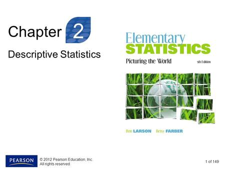 Chapter Descriptive Statistics 1 of 149 2 © 2012 Pearson Education, Inc. All rights reserved.