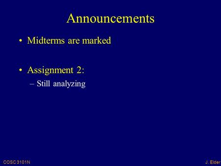 COSC 3101NJ. Elder Announcements Midterms are marked Assignment 2: –Still analyzing.