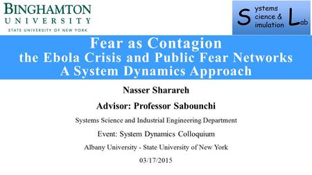 Fear as Contagion the Ebola Crisis and Public Fear Networks A System Dynamics Approach Nasser Sharareh Advisor: Professor Sabounchi Systems Science and.