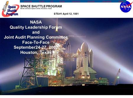 SPACE SHUTTLE PROGRAM NASA Johnson Space Center, Houston, Texas KSC Home PageSite SearchFAQ'sSite SurveyCustomer ForumNASA CentersPrivacy StatementHeadlines.