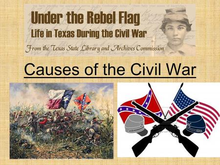 Causes of the Civil War. Slavery in Texas (1) Many settlers brought slaves with them to Texas Was a cheap source of labor to work the cotton fields Slaves.