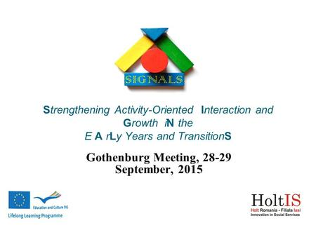 Strengthening Activity-Oriented Interaction and Growth iN the E A rLy Years and TransitionS Gothenburg Meeting, 28-29 September, 2015.