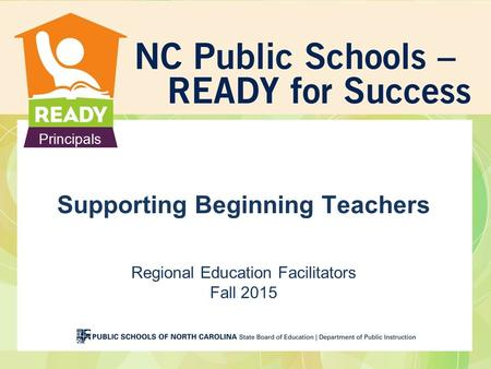 Principals Supporting Beginning Teachers Regional Education Facilitators Fall 2015.