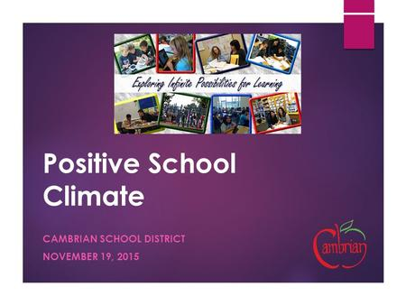 Positive School Climate CAMBRIAN SCHOOL DISTRICT NOVEMBER 19, 2015.