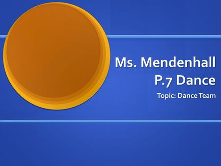 Ms. Mendenhall P.7 Dance Topic: Dance Team. High Kick/Jazz.