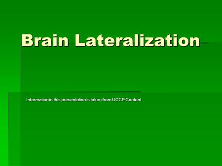 Brain Lateralization Information in this presentation is taken from UCCP Content.