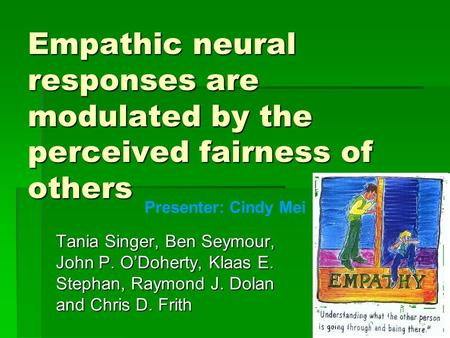 Empathic neural responses are modulated by the perceived fairness of others Tania Singer, Ben Seymour, John P. O'Doherty, Klaas E. Stephan, Raymond J.