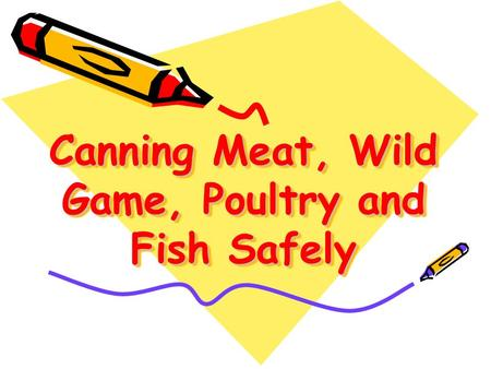 Canning Meat, Wild Game, Poultry and Fish Safely.