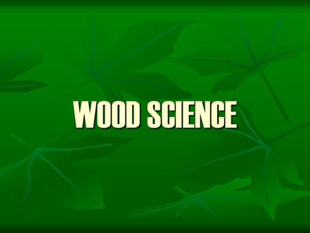WOOD SCIENCE.