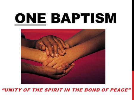 "ONE BAPTISM ""UNITY OF THE SPIRIT IN THE BOND OF PEACE"""