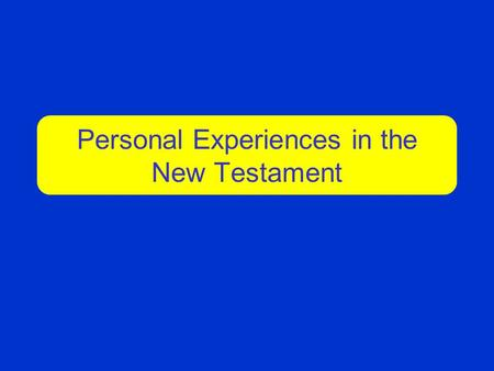 Personal Experiences in the New Testament. 2 Personal Experience #1 Let us first look at the personal experience of Cornelius. He personally experienced.