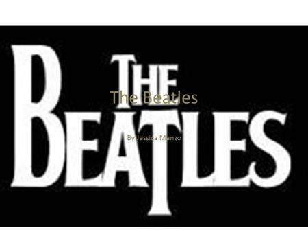 The Beatles By:Jessica Manzo. Key Events 1957 Paul McCartney meets John Lennon for the first time when John performs on a makeshift stage with the Quarrymen.