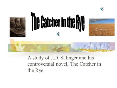 A study of J.D. Salinger and his controversial novel, The Catcher in the Rye.