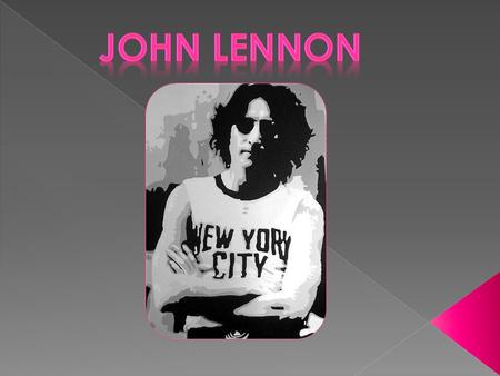  Born John Winston Lennon, on October 9, 1940 in Liverpool, England.  Was shot and killed on December 8, 1980.  He grew up with his Aunt Mimi, his.