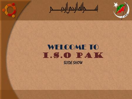 WELCOME TO I.S.O PAK SLIDE SHOW. DEPARTMENTS UNDER SUPERVISION OF I.S.O Tarbiyat General Programs Tous-e-Tanzeem Finance Education Publications Mohibeen.