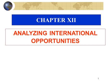 1 CHAPTER XII ANALYZING INTERNATIONAL OPPORTUNITIES.