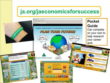 Ja.org/jaeconomicsforsuccess Pocket Guide Can complete on your own to help research your career goal.