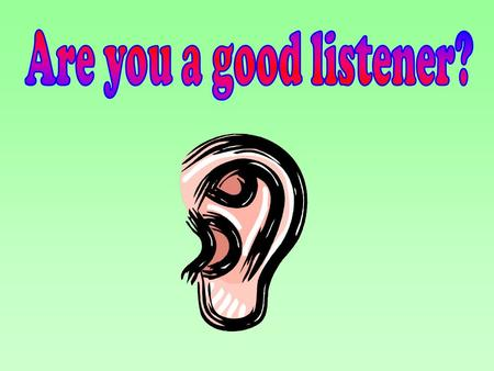 Are you a good listener?.