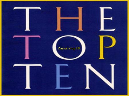 Zayna's top 10.. My favorite school subject. 1.Math, would probably be my favorite. 2.Its easy and you use a lot threw life. 3.All of my previous math.