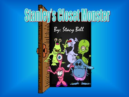 By: Stacy Bell. Stanley is a brave little boy who is hardly afraid of anything. But there is one thing that he IS scared of: monsters.