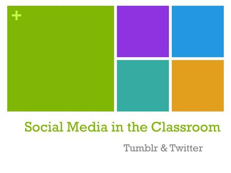 + Social Media in the Classroom Tumblr & Twitter.