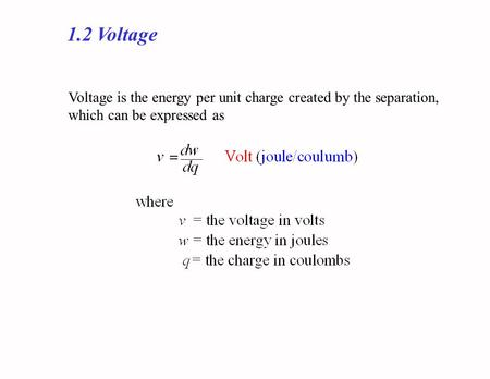 1.2 Voltage Voltage is the energy per unit charge created by the separation, which can be expressed as.