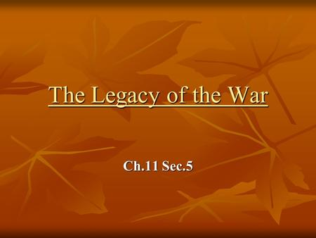 The Legacy of the War Ch.11 Sec.5. The Legacy of the War A. The Civil War cause tremendous political, economic, technological, and social change in the.