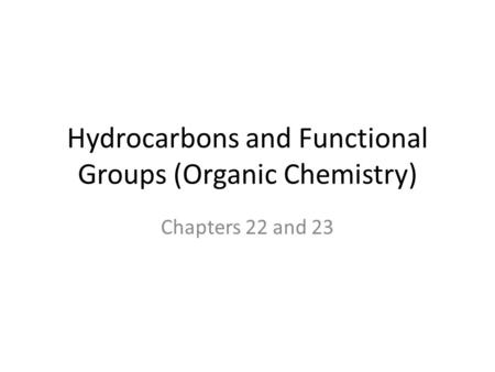 Hydrocarbons and Functional Groups (Organic Chemistry) Chapters 22 and 23.