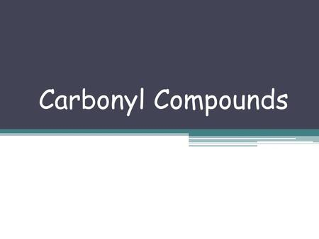 Carbonyl Compounds.