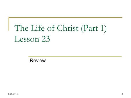 The Life of Christ (Part 1) Lesson 23 Review 11/21/2016.