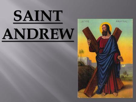 SAINT ANDREW. St Andrew was born in Bethsaida on the Sea of Galilee and was the brother of Simon Peter, and son of Jonah. Both he and his brother Peter.