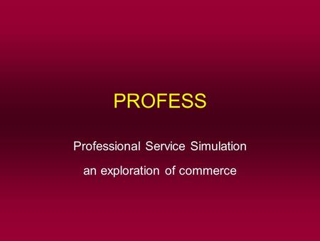 PROFESS Professional Service Simulation an exploration of commerce.