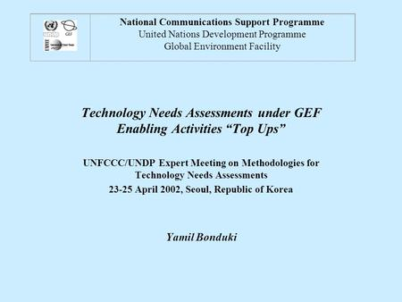 "Technology Needs Assessments under GEF Enabling Activities ""Top Ups"" UNFCCC/UNDP Expert Meeting on Methodologies for Technology Needs Assessments 23-25."