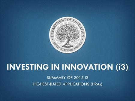 INVESTING IN INNOVATION (i3) SUMMARY OF 2015 i3 HIGHEST-RATED APPLICATIONS (HRAs)