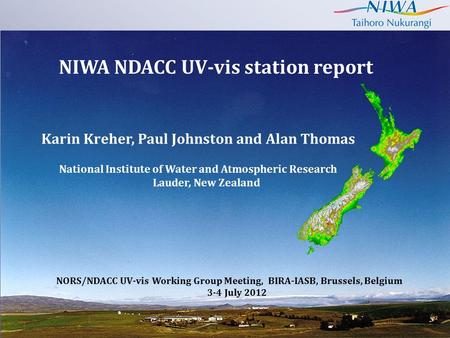 NIWA NDACC UV-vis station report Karin Kreher, Paul Johnston and Alan Thomas NORS/NDACC UV-vis Working Group Meeting, BIRA-IASB, Brussels, Belgium 3-4.